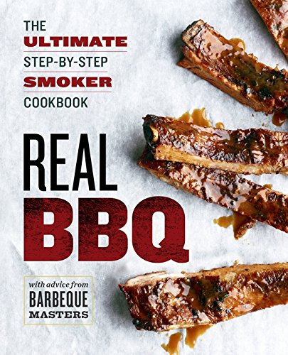 Real BBQ: The Ultimate Step-By-Step Smoker Cookbook (Best Smoker For Beginners)