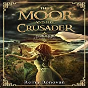 The Moor and His Crusader: Book II & III of the Crusader Trilogy | Reina Donovan
