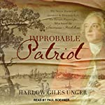 Improbable Patriot: The Secret History of Monsieur de Beaumarchais, the French Playwright Who Saved the American Revolution | Harlow Giles Unger