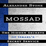 Mossad: The Hidden Secrets of Israel's Secret Service | Alexander Stone
