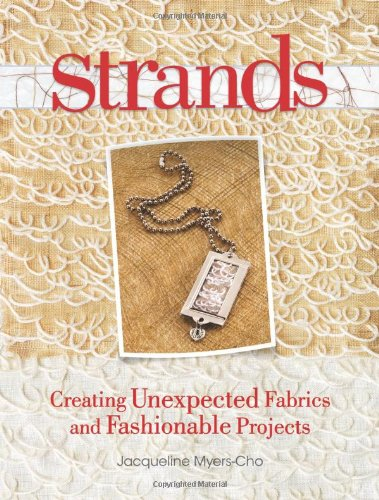 Read Online Strands: Creating Unexpected Fabrics And Fashionable Projects PDF
