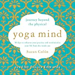Yoga Mind: Journey Beyond the Physical: 30 Days to Enhance Your Practice and Revolutionize Your Life from the Inside Out | Suzan Colón