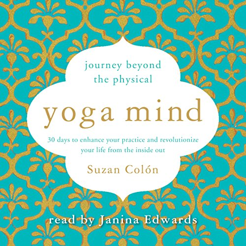 Yoga Mind: Journey Beyond the Physical: 30 Days to Enhance Your Practice and Revolutionize Your Life from the Inside Out by Simon & Schuster Audio