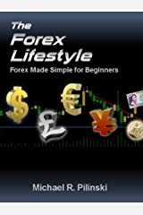 The Forex Lifestyle: Forex made Simple for Beginners Kindle Edition