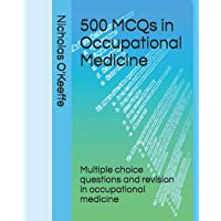 500 MCQs in Occupational Medicine: Multiple choice questions and revision in occupational...