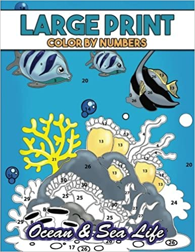 Large Print Color By Numbers Ocean Sea Life Coloring Activity Book With Stress Relieving Underwater Designs For Kids Teens Seniors And Adults To