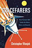 Spacefarers: How Humans Will Settle the Moon, Mars, and Beyond