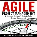Agile Project Management: A Complete Beginner's Guide to Agile Project Management! Audiobook by Marcus Ries, Diana Summers Narrated by Douglas Birk