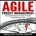 Agile Project Management: A Complete Beginner's Guide to Agile Project Management! | Marcus Ries,Diana Summers