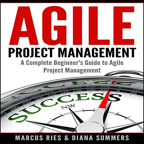 Agile Project Management: A Complete Beginner's Guide to Agile Project Management!