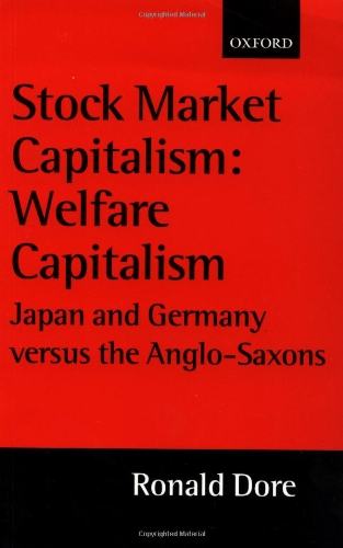 Stock Market Capitalism: Welfare Capitalism: Japan and Germany versus the Anglo-Saxons (Japan Business and Economics Ser