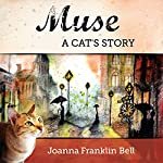 Muse: A Cat's Story | Joanna Franklin Bell