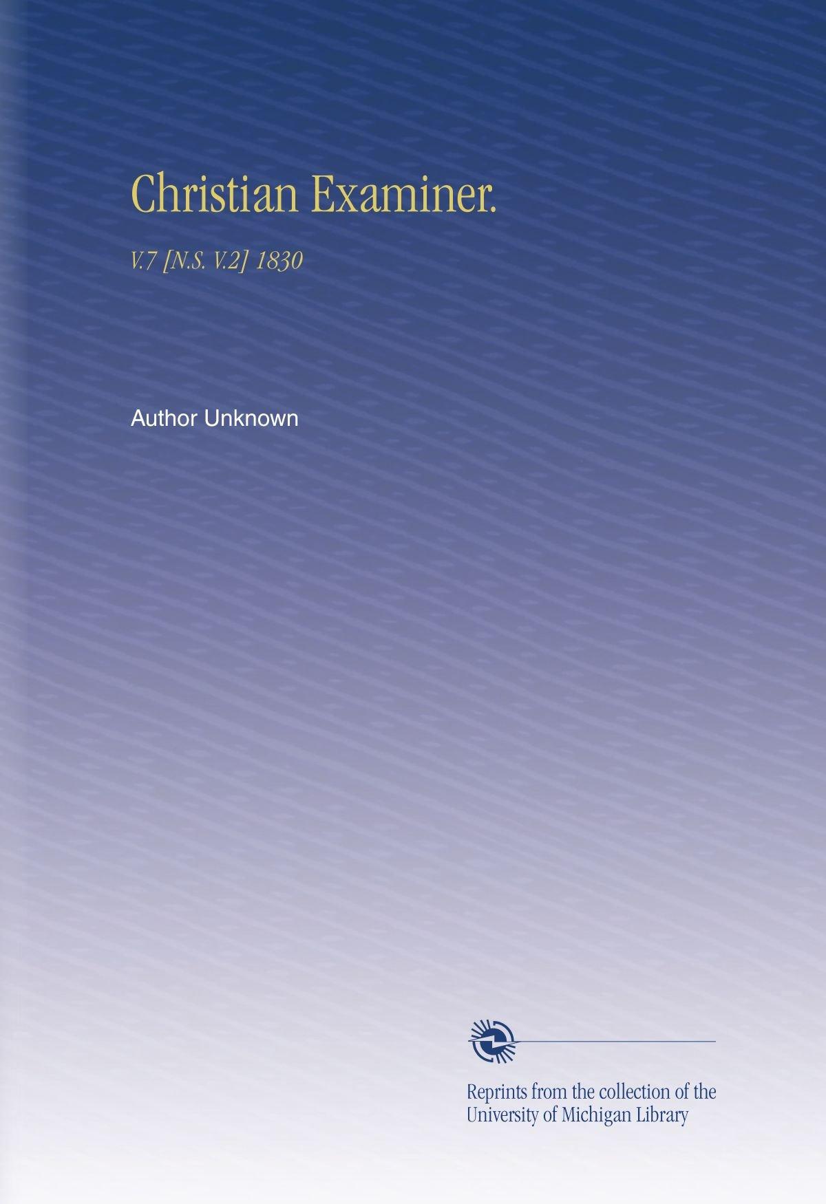 Read Online Christian Examiner.: V.7 [N.S. V.2] 1830 pdf