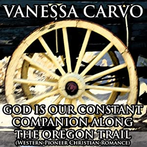 God Is Our Constant Companion Along the Oregon Trail Audiobook
