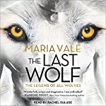 The Last Wolf: Legend of All Wolves, Book 1 | Maria Vale