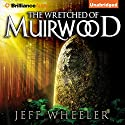 The Wretched of Muirwood: Legends of Muirwood, Book 1 Audiobook by Jeff Wheeler Narrated by Kate Rudd