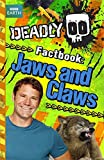 Deadly Factbook: Jaws and Claws: Book 6 (Steve Backshall's Deadly series)