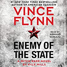 Enemy of the State: Mitch Rapp, Book 16 Audiobook by Vince Flynn, Kyle Mills Narrated by Armand Schultz