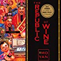 The Republic of Wine Audiobook by Mo Yan, Howard Goldblatt Narrated by Louis Changchien