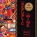 The Republic of Wine Audiobook by Mo Yan, Howard Goldblatt Narrated by Louis Changchien