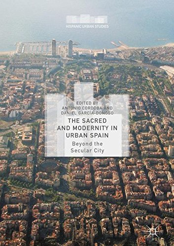 The Sacred and Modernity in Urban Spain: Beyond the Secular City (Hispanic Urban Studies)