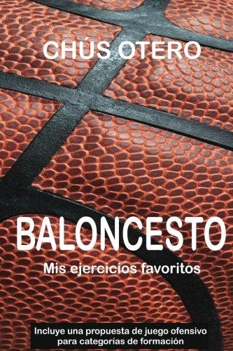BALONCESTO. Mis ejercicios favoritos Tapa blanda – 11 ene 2017 Chus Otero Createspace Independent Pub 1542316162 Basketball