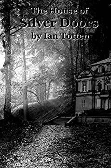 The House of Silver Doors by [Totten, Ian]