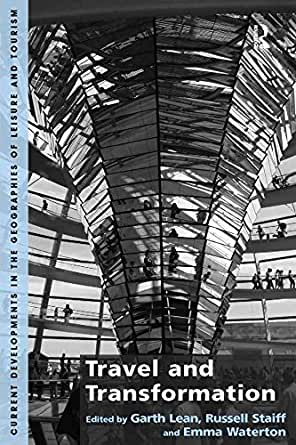 d9c7fa845d Travel and Transformation (Current Developments in the Geographies of  Leisure and Touri) 1st Edition
