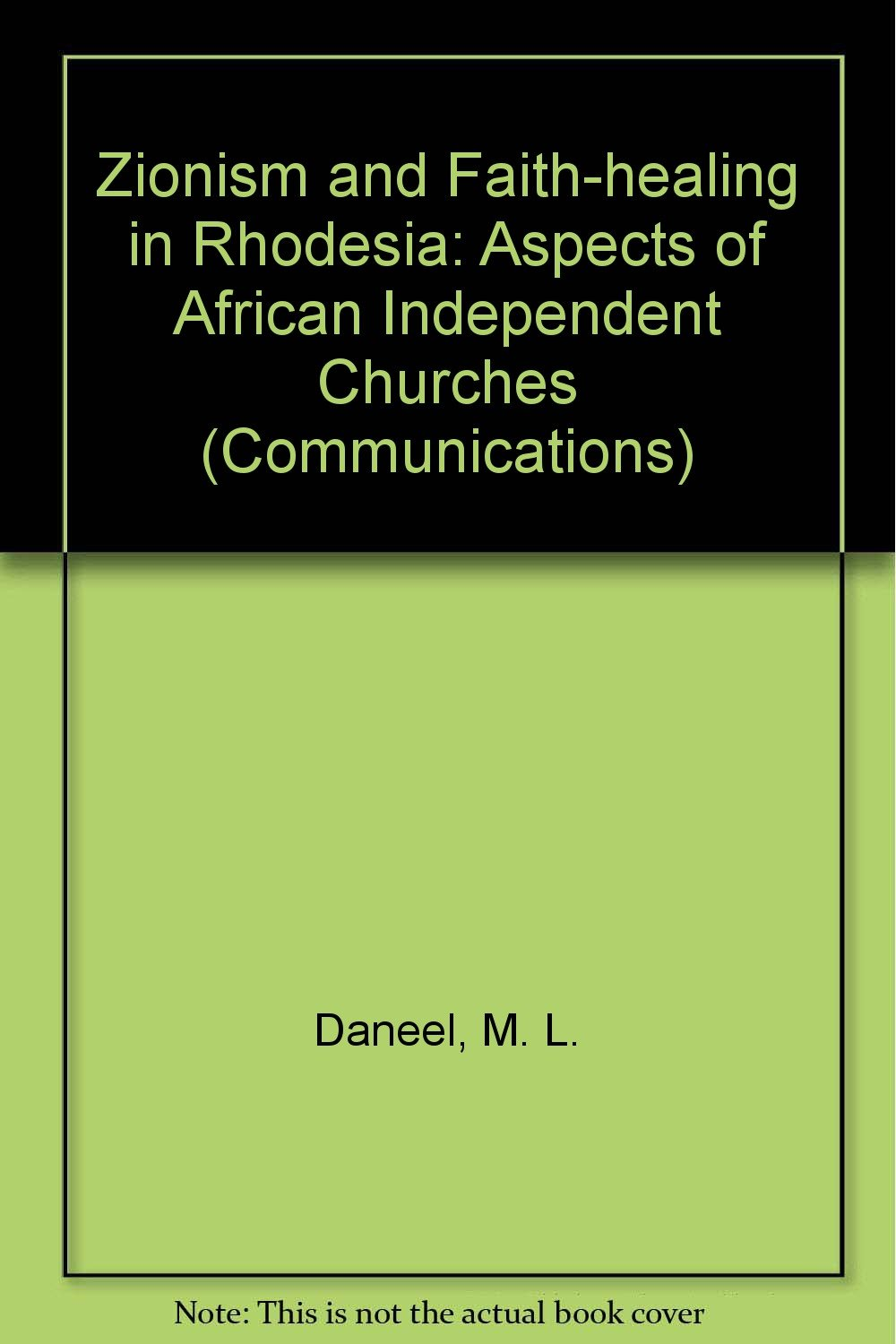 Zionism and Faith-healing in Rhodesia: Aspects of African Independent Churches (Communications)