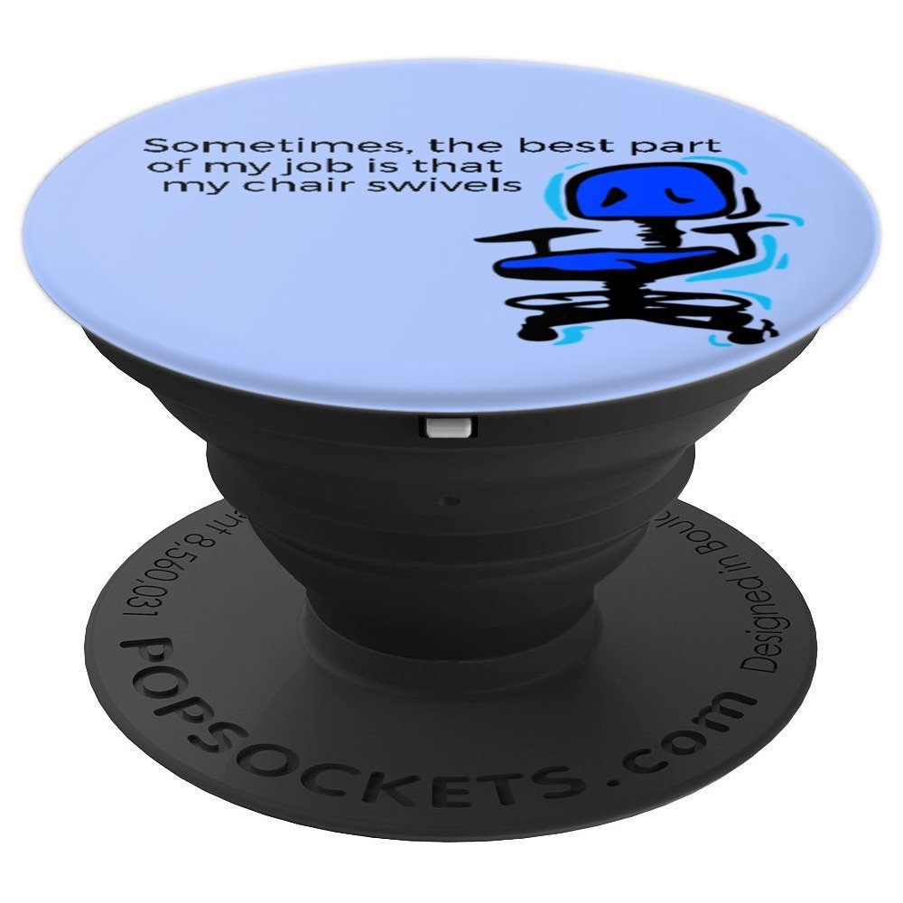 Sometimes the Best Part of My Job is that My Chair Swivels - PopSockets Grip and Stand for Phones and Tablets