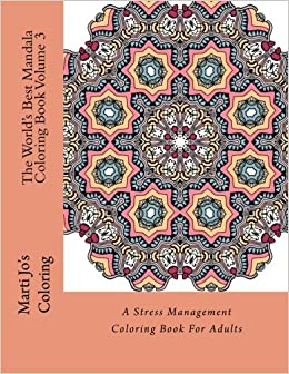 Amazon The Worlds Best Mandala Coloring Book Volume 3 A Stress Management For Adults 9781517402402 Marti Jos Books