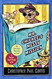 Mr. Chickee's Messy Mission, Christopher Paul Curtis, 0385327757