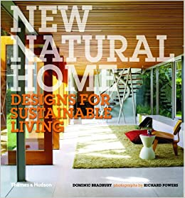 New Natural Home: Designs for Sustainable Living: Dominic Bradbury ...