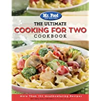 Mr. Food Test Kitchen: The Ultimate Cooking For Two Cookbook: More Than 130 Mouthwatering Recipes (1) (The Ultimate Cookbook Series)