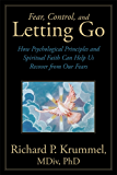 Fear, Control, and Letting Go : How Psychological Principles and Spiritual Faith Can Help Us Recover from Our Fears