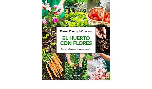 El huerto con flores: Cultivo ecológico en pequeños espacios ...