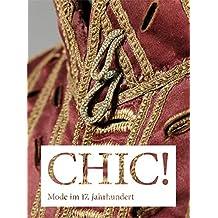 Chic! Mode Im 17. Jahrhundert: Der Bestand Im Hessischen Landesmuseum Darmstadt - Begleitbuch Zur Gleichnahmigen Ausstellung Im Hessischen Landesmuseum Darmstadt Vom 15.07.-16.10.2016 (German Edition)
