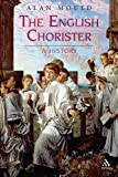The English Chorister : A History, Mould, Alan, 1847250580
