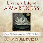 Living a Life of Awareness: Daily Meditations on the Toltec Path | don Miguel Ruiz Jr.