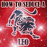 How to Seduce a Leo | Susan Miller