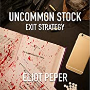 Uncommon Stock: Exit Strategy: The Uncommon Series, Book 3 | Eliot Peper
