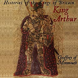 Histories of the Kings of Britain: King Arthur