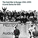 The Cold War in Europe 1941-1995 - A Level Series: Audio Tutorials for those studying and teaching The Cold War in Europe 1941-1995 Audiobook by Mark Hurst, Richard MacFarlane Narrated by Matthew Addis, Jennifer English