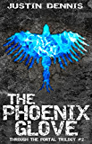 The Phoenix Glove (Book Two in the Through the Portal Trilogy)