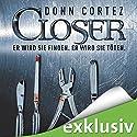 Closer Hörbuch von Donn Cortez Gesprochen von: Martin Keßler