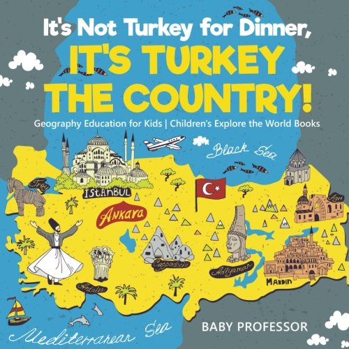 Country Turkey - It's Not Turkey for Dinner, It's Turkey the Country! Geography Education for Kids | Children's Explore the World Books