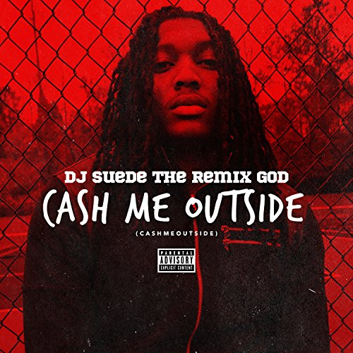Cash Me Outside (#CashMeOutsid...