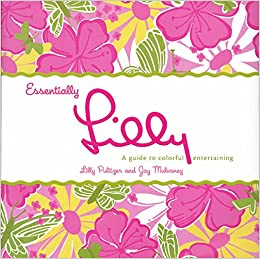 0cc73eaf6c4924 Essentially Lilly: A Guide to Colorful Entertaining: Lilly Pulitzer, Jay  Mulvaney: 9780060577490: Amazon.com: Books