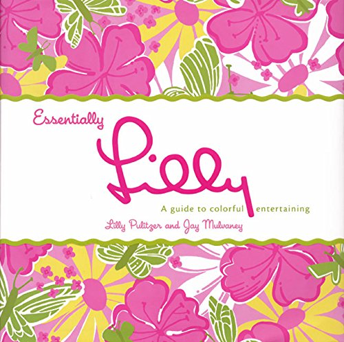Essentially Lilly: A Guide to Colorful Entertaining ebook