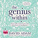 The Genius Within: Smart Pills, Brain Hacks and Adventures in Intelligence Audiobook by David Adam Narrated by David Thorpe